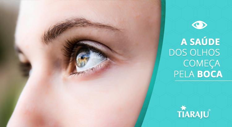 A saúde dos olhos começa pela boca!