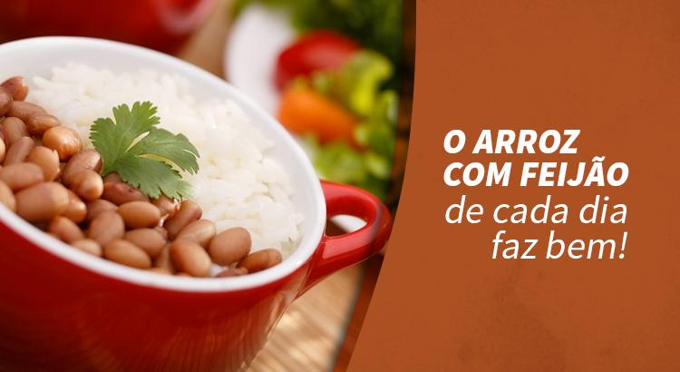 O arroz e feijão de cada dia faz bem