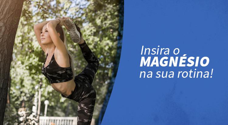Você sabia? O Magnésio é ideal para ajudar na sua saúde!